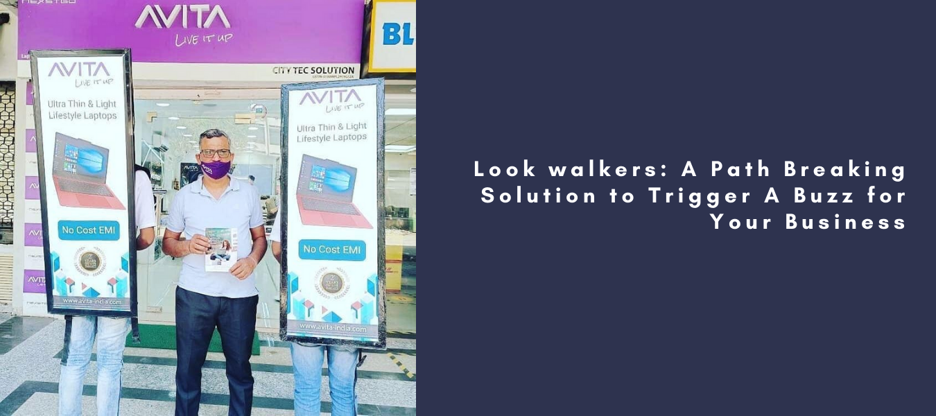 Look walkers: A Path Breaking Solution to Trigger A Buzz for Your Business